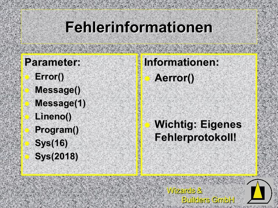 Wizards & Builders GmbH Fehlerinformationen Parameter: Error() Error() Message() Message() Message(1) Message(1) Lineno() Lineno() Program() Program() Sys(16) Sys(16) Sys(2018) Sys(2018)Informationen: Aerror() Aerror() Wichtig: Eigenes Fehlerprotokoll.