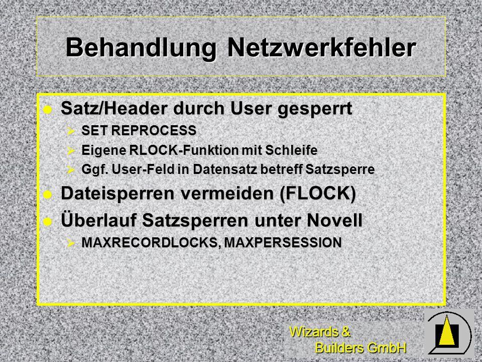 Wizards & Builders GmbH Behandlung Netzwerkfehler Satz/Header durch User gesperrt Satz/Header durch User gesperrt SET REPROCESS SET REPROCESS Eigene RLOCK-Funktion mit Schleife Eigene RLOCK-Funktion mit Schleife Ggf.