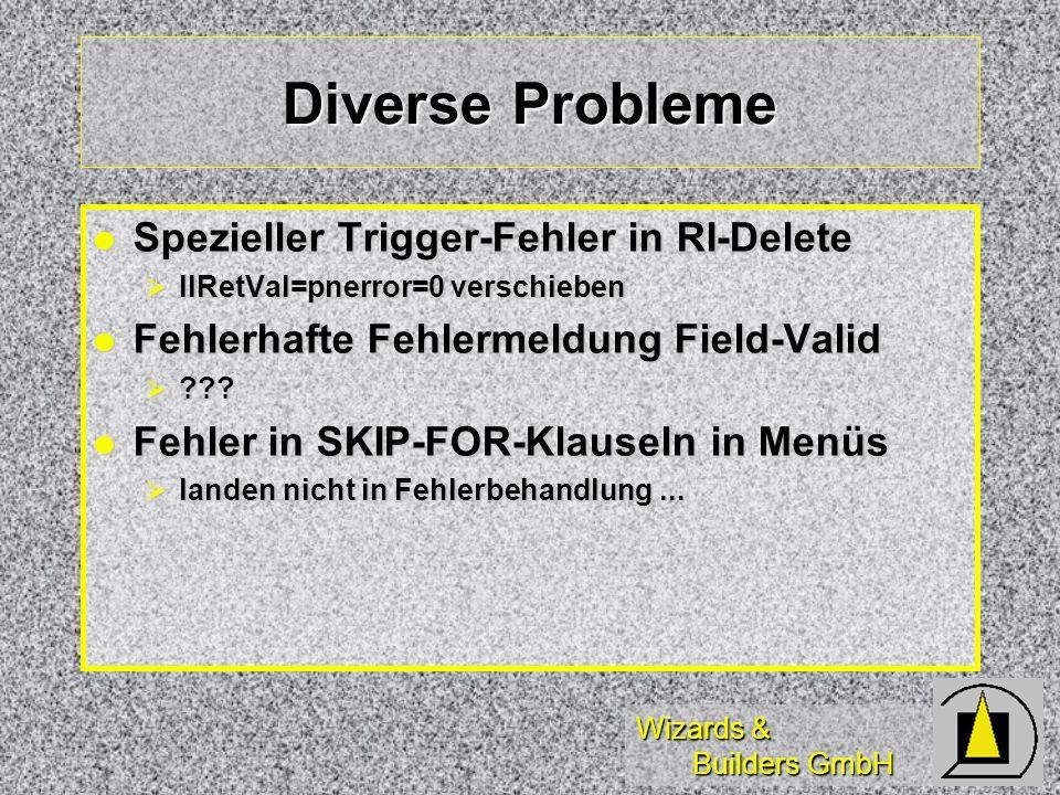 Wizards & Builders GmbH Diverse Probleme Spezieller Trigger-Fehler in RI-Delete Spezieller Trigger-Fehler in RI-Delete llRetVal=pnerror=0 verschieben llRetVal=pnerror=0 verschieben Fehlerhafte Fehlermeldung Field-Valid Fehlerhafte Fehlermeldung Field-Valid .