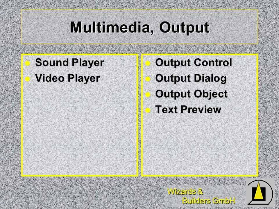 Wizards & Builders GmbH Multimedia, Output Sound Player Sound Player Video Player Video Player Output Control Output Control Output Dialog Output Dialog Output Object Output Object Text Preview Text Preview