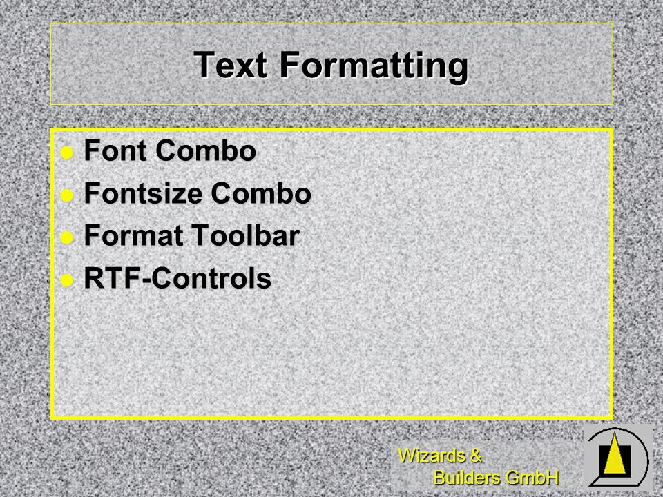 Wizards & Builders GmbH Text Formatting Font Combo Font Combo Fontsize Combo Fontsize Combo Format Toolbar Format Toolbar RTF-Controls RTF-Controls