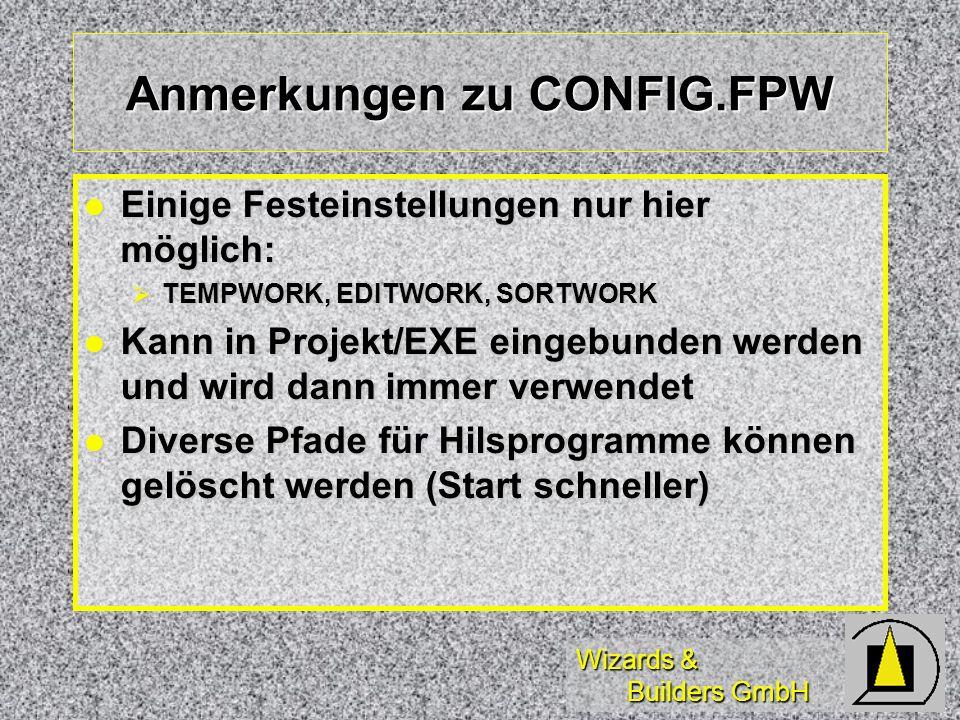 Wizards & Builders GmbH Anmerkungen zu CONFIG.FPW Einige Festeinstellungen nur hier möglich: Einige Festeinstellungen nur hier möglich: TEMPWORK, EDIT