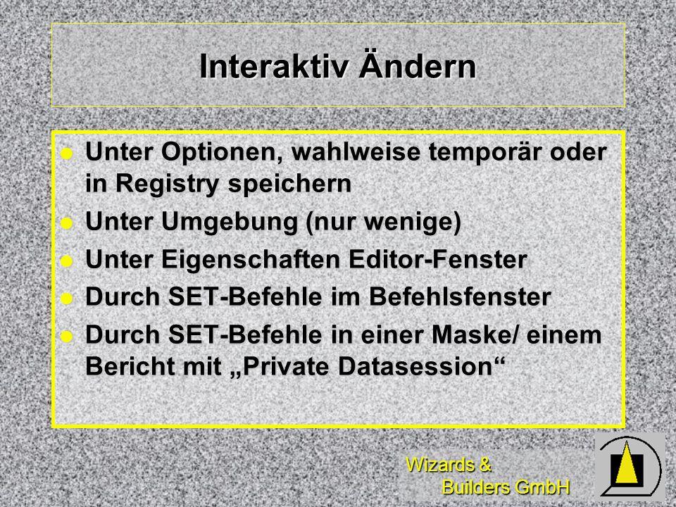 Wizards & Builders GmbH Interaktiv Ändern Unter Optionen, wahlweise temporär oder in Registry speichern Unter Optionen, wahlweise temporär oder in Reg