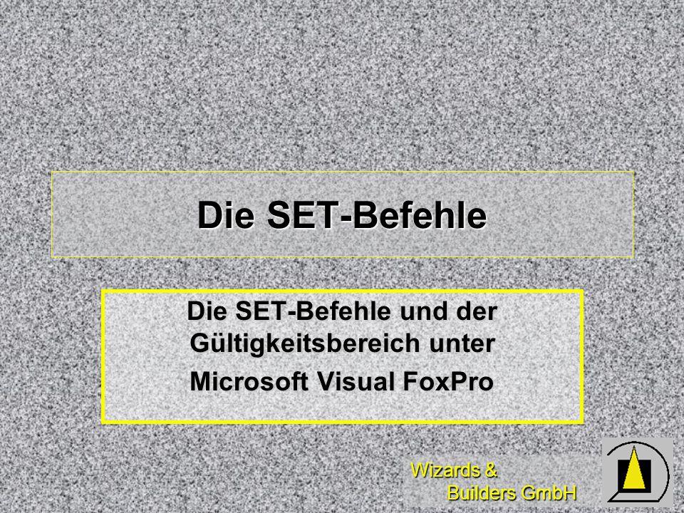 Wizards & Builders GmbH Die SET-Befehle Die SET-Befehle und der Gültigkeitsbereich unter Microsoft Visual FoxPro