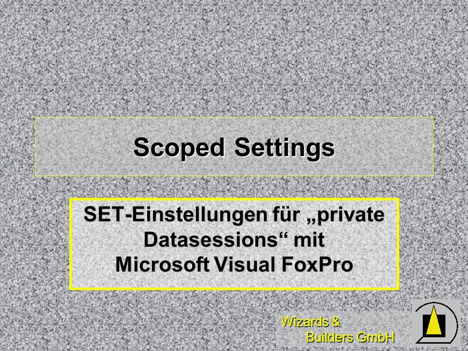 Wizards & Builders GmbH Scoped Settings SET-Einstellungen für private Datasessions mit Microsoft Visual FoxPro
