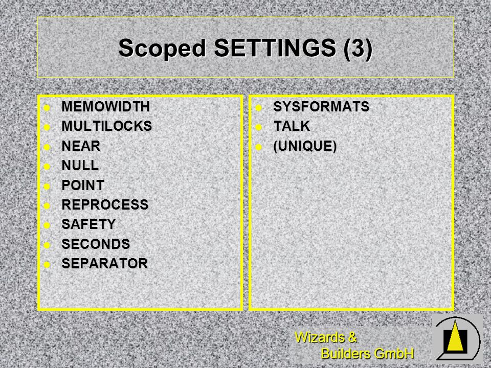 Wizards & Builders GmbH Scoped SETTINGS (3) MEMOWIDTH MEMOWIDTH MULTILOCKS MULTILOCKS NEAR NEAR NULL NULL POINT POINT REPROCESS REPROCESS SAFETY SAFET