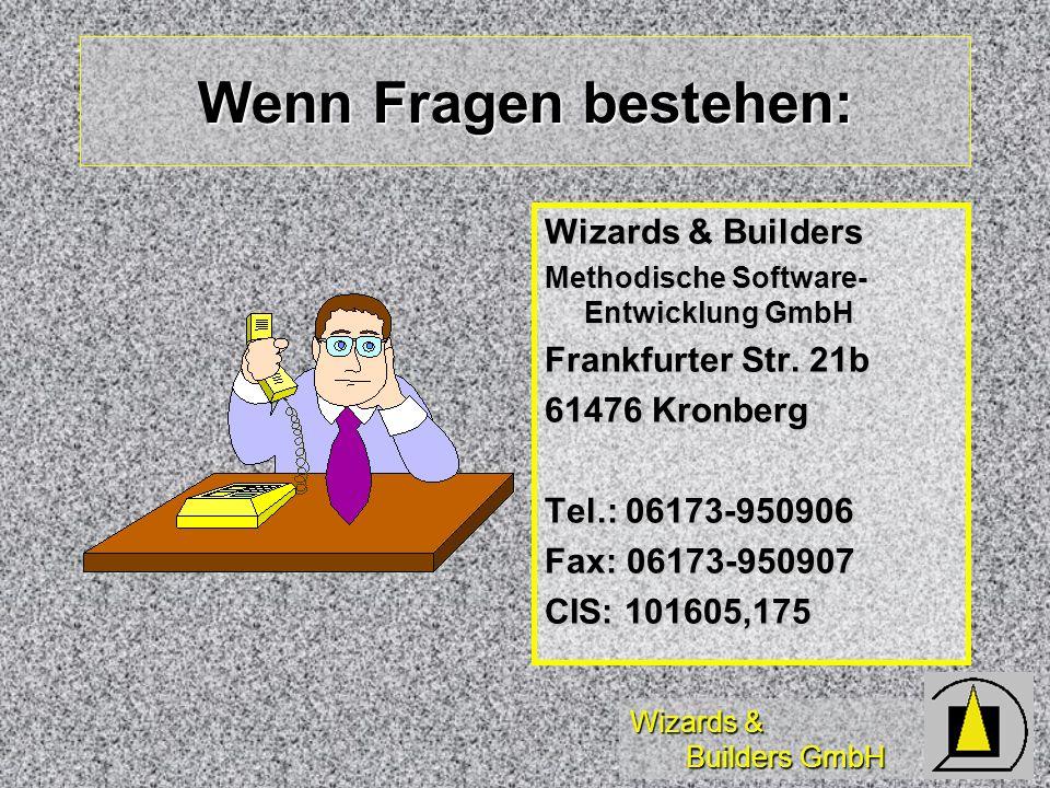 Wizards & Builders GmbH Wenn Fragen bestehen: Wizards & Builders Methodische Software- Entwicklung GmbH Frankfurter Str. 21b 61476 Kronberg Tel.: 0617