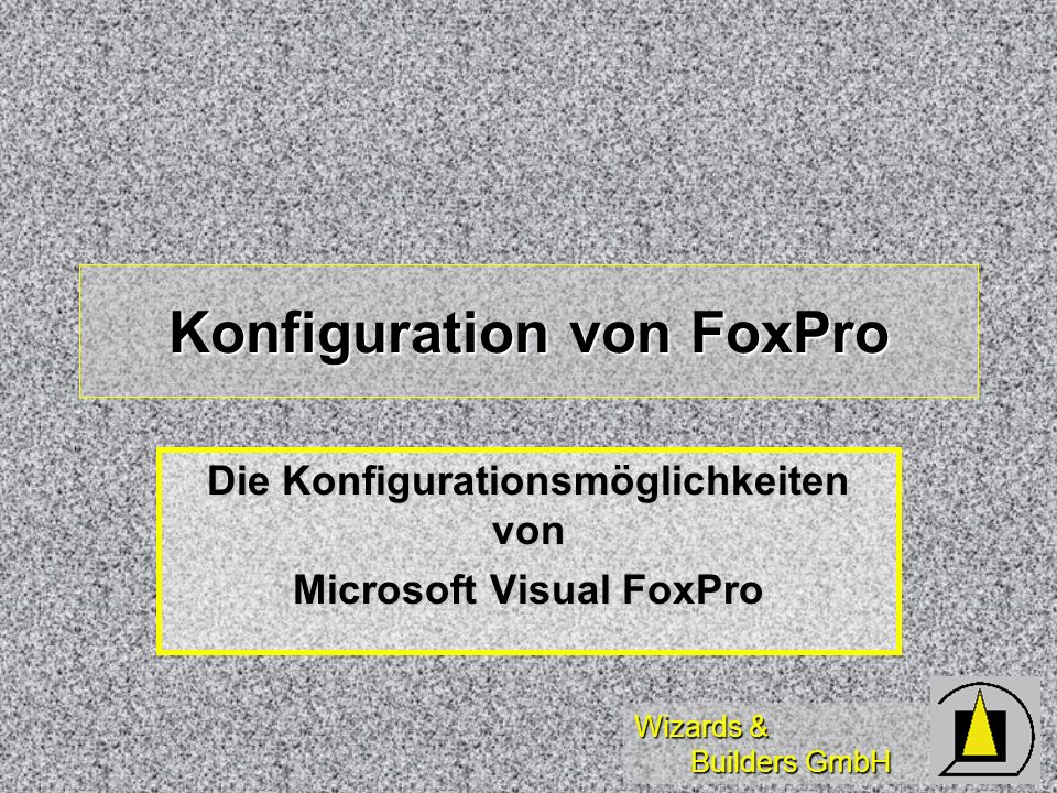 Wizards & Builders GmbH Konfiguration Commandline-Switches Commandline-Switches Registry-Settings Registry-Settings Konfigurationsdatei (CONFIG.FPW) Konfigurationsdatei (CONFIG.FPW) FOXUSER-Datei FOXUSER-Datei Ändern über Optionen Ändern über Optionen Ändern über SET-Befehle (Umgebung) Ändern über SET-Befehle (Umgebung)