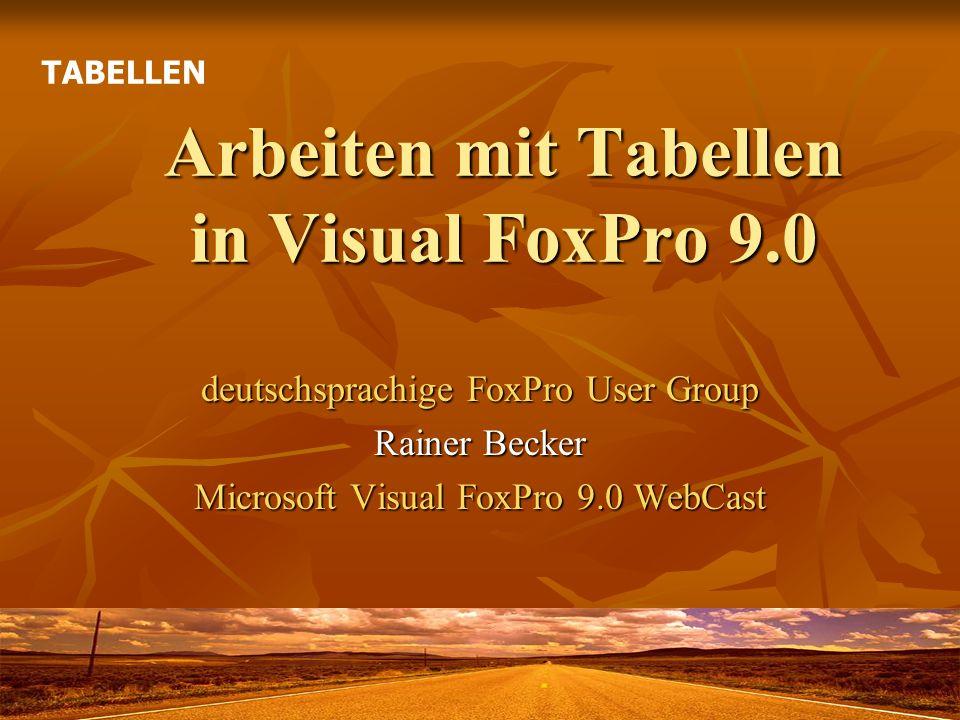 Teil 1: Arbeiten mit Tabellen Mittwoch, 8.6.2005, 16:00 – 17:00 Uhr Mittwoch, 8.6.2005, 16:00 – 17:00 Uhr Eine der Grundlagen der objektorientierten Entwicklungsumgebung Microsoft Visual FoxPro 9.0 ist die integrierte leistungsfähige Datenbankengine für lokale Desktop-Anwendungen.