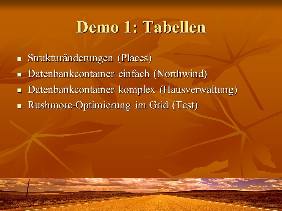 Demo 1: Tabellen Strukturänderungen (Places) Strukturänderungen (Places) Datenbankcontainer einfach (Northwind) Datenbankcontainer einfach (Northwind) Datenbankcontainer komplex (Hausverwaltung) Datenbankcontainer komplex (Hausverwaltung) Rushmore-Optimierung im Grid (Test) Rushmore-Optimierung im Grid (Test)