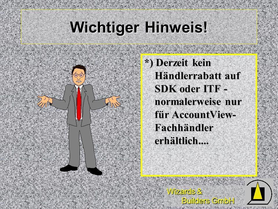 Wizards & Builders GmbH Wichtiger Hinweis! *) Derzeit kein Händlerrabatt auf SDK oder ITF - normalerweise nur für AccountView- Fachhändler erhältlich.