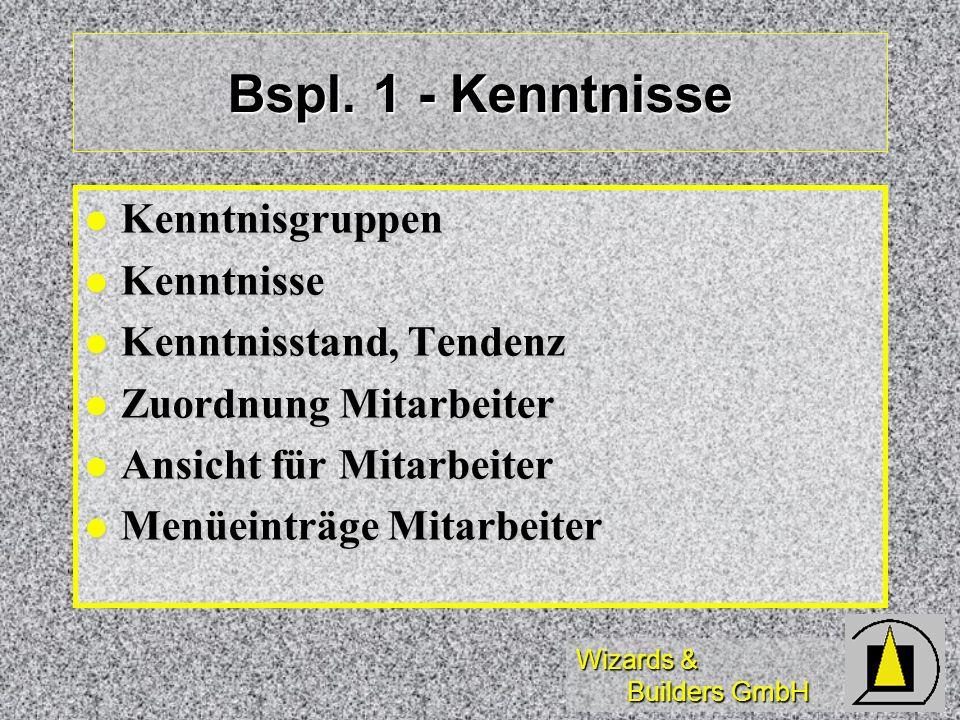 Wizards & Builders GmbH Bspl. 1 - Kenntnisse Kenntnisgruppen Kenntnisgruppen Kenntnisse Kenntnisse Kenntnisstand, Tendenz Kenntnisstand, Tendenz Zuord