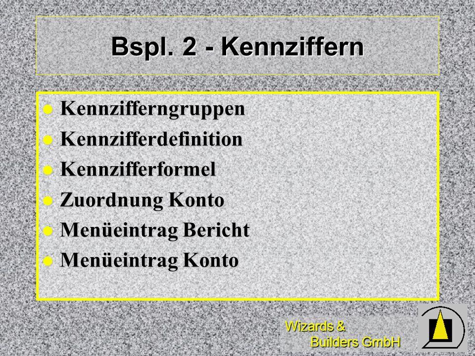 Wizards & Builders GmbH Bspl. 2 - Kennziffern Kennzifferngruppen Kennzifferngruppen Kennzifferdefinition Kennzifferdefinition Kennzifferformel Kennzif