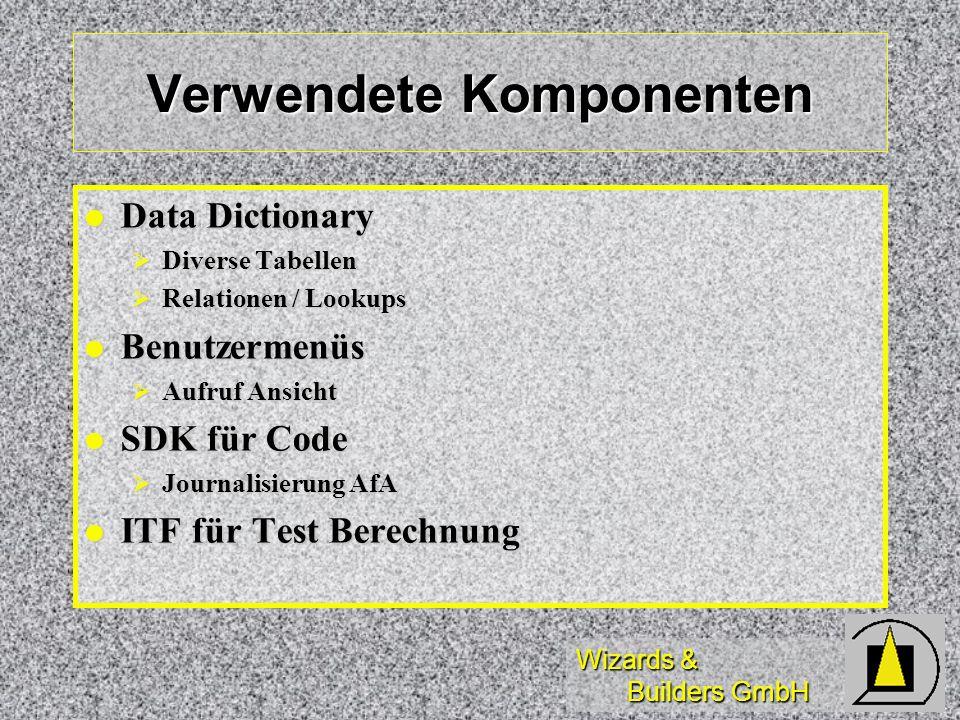 Wizards & Builders GmbH Verwendete Komponenten Data Dictionary Data Dictionary Diverse Tabellen Diverse Tabellen Relationen / Lookups Relationen / Loo