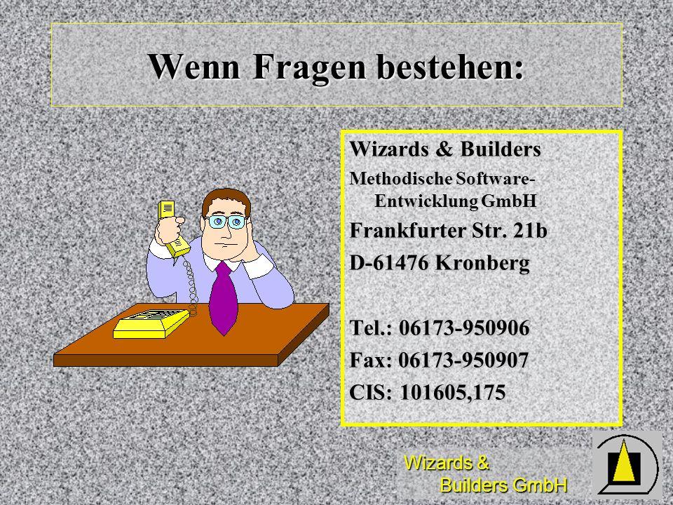 Wizards & Builders GmbH Wenn Fragen bestehen: Wizards & Builders Methodische Software- Entwicklung GmbH Frankfurter Str. 21b D-61476 Kronberg Tel.: 06