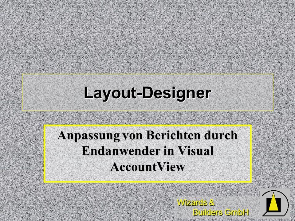 Wizards & Builders GmbH Layout-Designer Anpassung von Berichten durch Endanwender in Visual AccountView