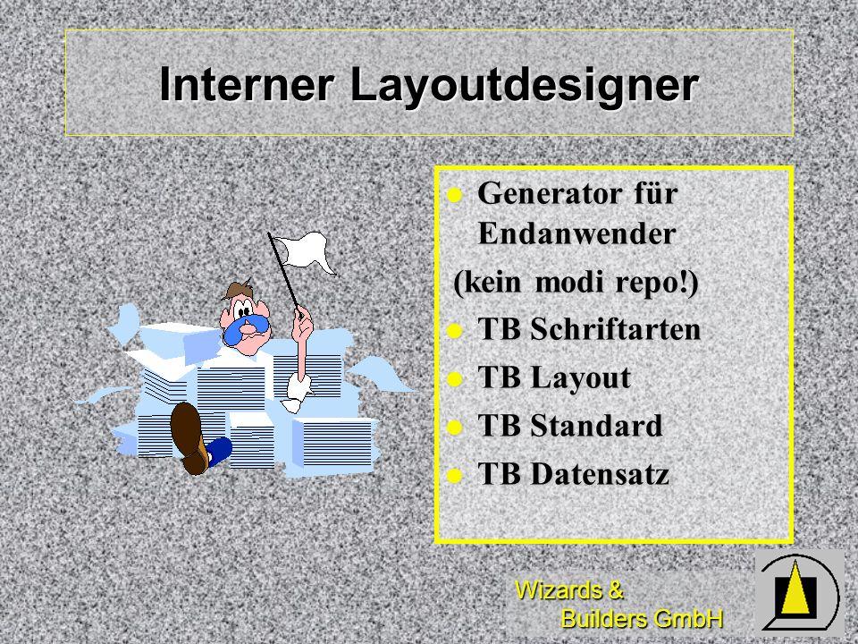Wizards & Builders GmbH Interner Layoutdesigner Generator für Endanwender Generator für Endanwender (kein modi repo!) (kein modi repo!) TB Schriftarte