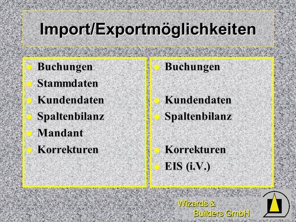 Wizards & Builders GmbH Import/Exportmöglichkeiten Buchungen Buchungen Stammdaten Stammdaten Kundendaten Kundendaten Spaltenbilanz Spaltenbilanz Manda