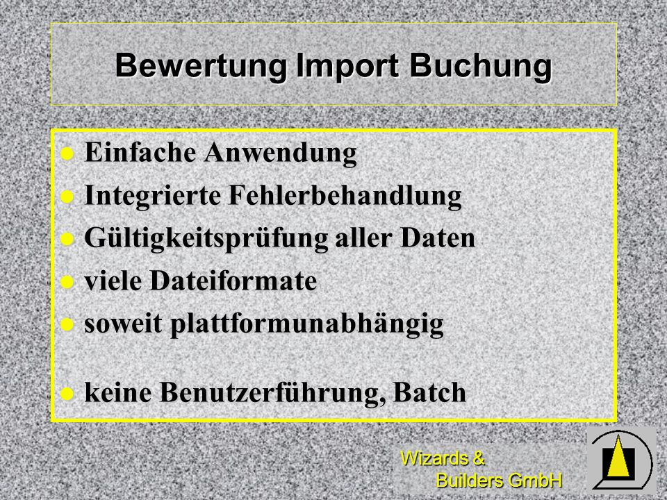 Wizards & Builders GmbH Bewertung Import Buchung Einfache Anwendung Einfache Anwendung Integrierte Fehlerbehandlung Integrierte Fehlerbehandlung Gülti