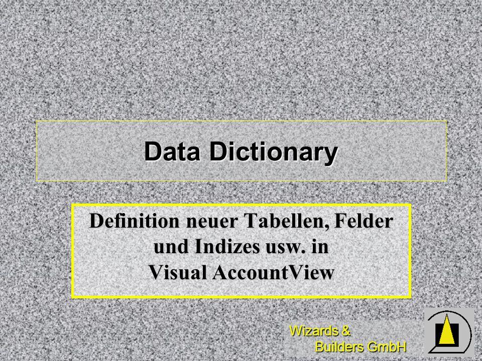 Wizards & Builders GmbH Data Dictionary Definition neuer Tabellen, Felder und Indizes usw. in Visual AccountView