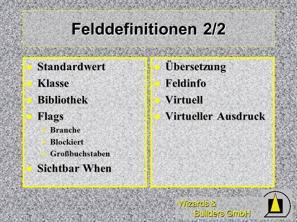 Wizards & Builders GmbH Felddefinitionen 2/2 Standardwert Standardwert Klasse Klasse Bibliothek Bibliothek Flags Flags Branche Branche Blockiert Block