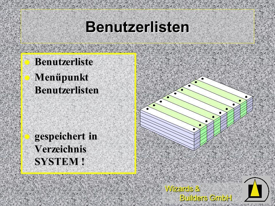 Wizards & Builders GmbH Benutzerlisten Benutzerliste Benutzerliste Menüpunkt Benutzerlisten Menüpunkt Benutzerlisten gespeichert in Verzeichnis SYSTEM