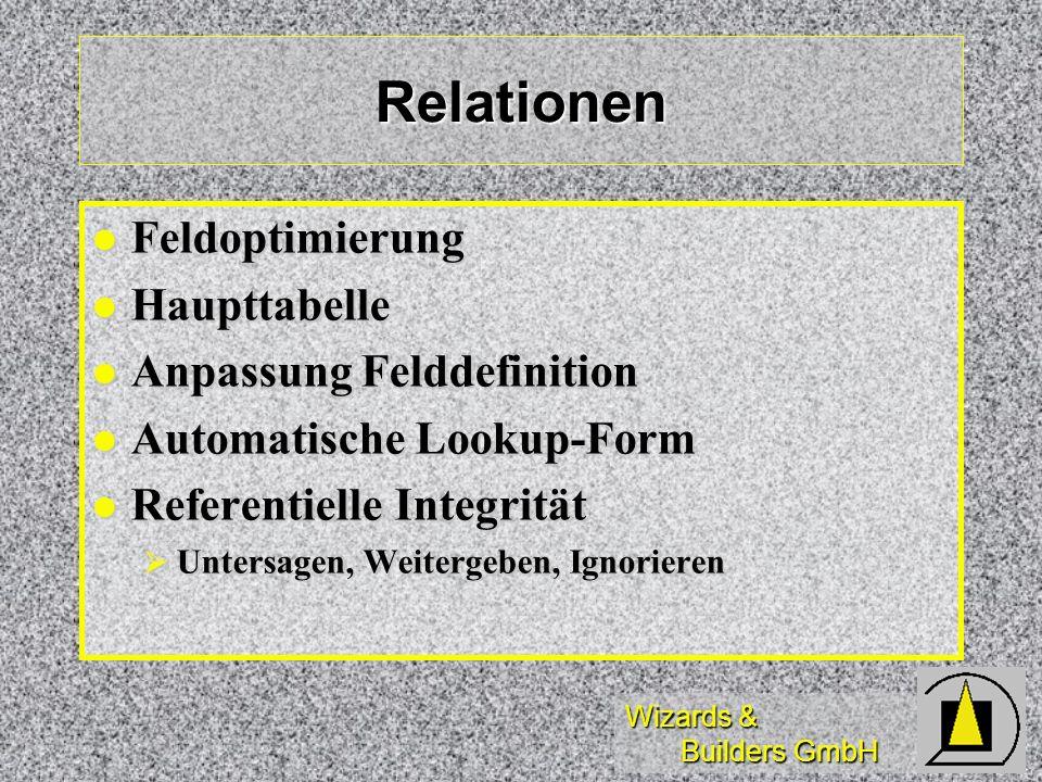 Wizards & Builders GmbH Relationen Feldoptimierung Feldoptimierung Haupttabelle Haupttabelle Anpassung Felddefinition Anpassung Felddefinition Automat