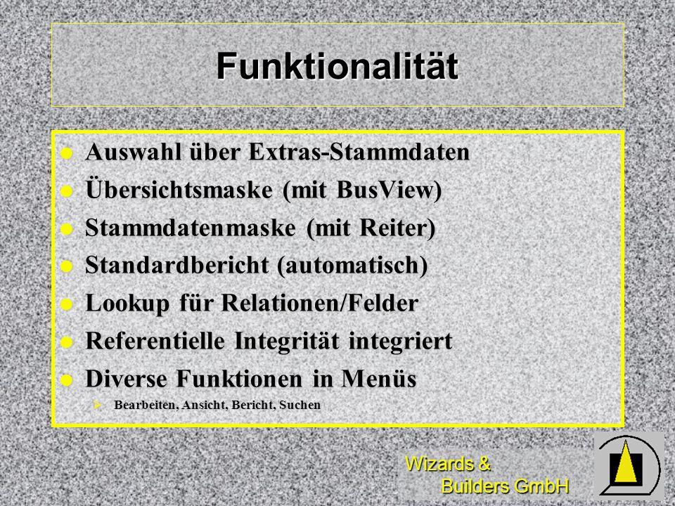 Wizards & Builders GmbH Funktionalität Auswahl über Extras-Stammdaten Auswahl über Extras-Stammdaten Übersichtsmaske (mit BusView) Übersichtsmaske (mi