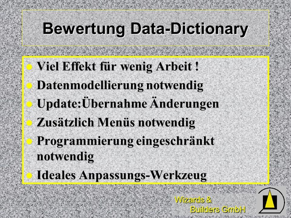 Wizards & Builders GmbH Bewertung Data-Dictionary Viel Effekt für wenig Arbeit ! Viel Effekt für wenig Arbeit ! Datenmodellierung notwendig Datenmodel