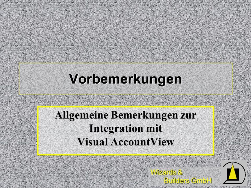Wizards & Builders GmbH Vorbemerkungen Allgemeine Bemerkungen zur Integration mit Visual AccountView