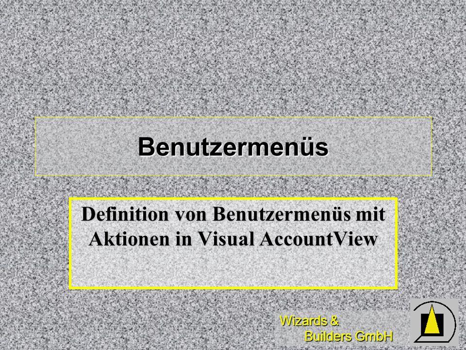 Wizards & Builders GmbH Benutzermenüs Definition von Benutzermenüs mit Aktionen in Visual AccountView