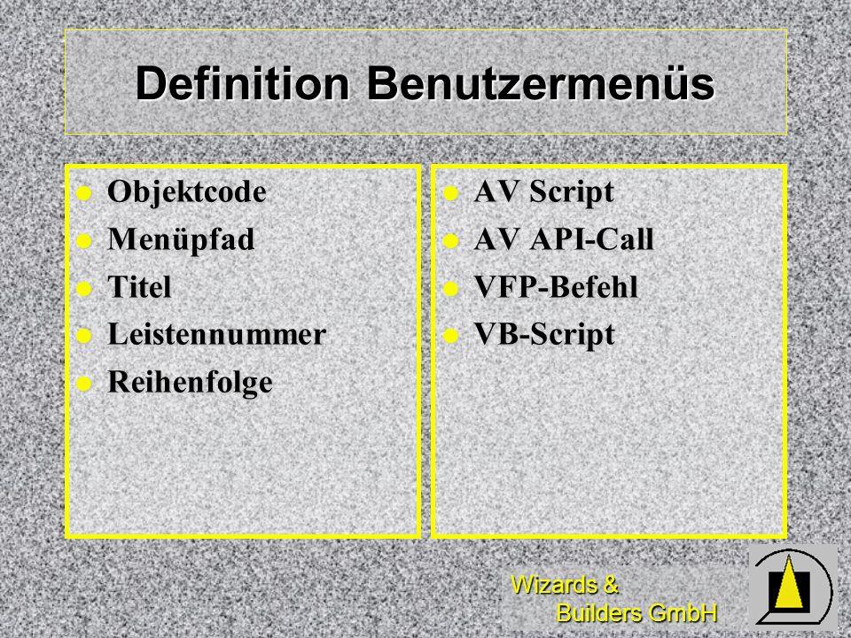 Wizards & Builders GmbH Definition Benutzermenüs Objektcode Objektcode Menüpfad Menüpfad Titel Titel Leistennummer Leistennummer Reihenfolge Reihenfol