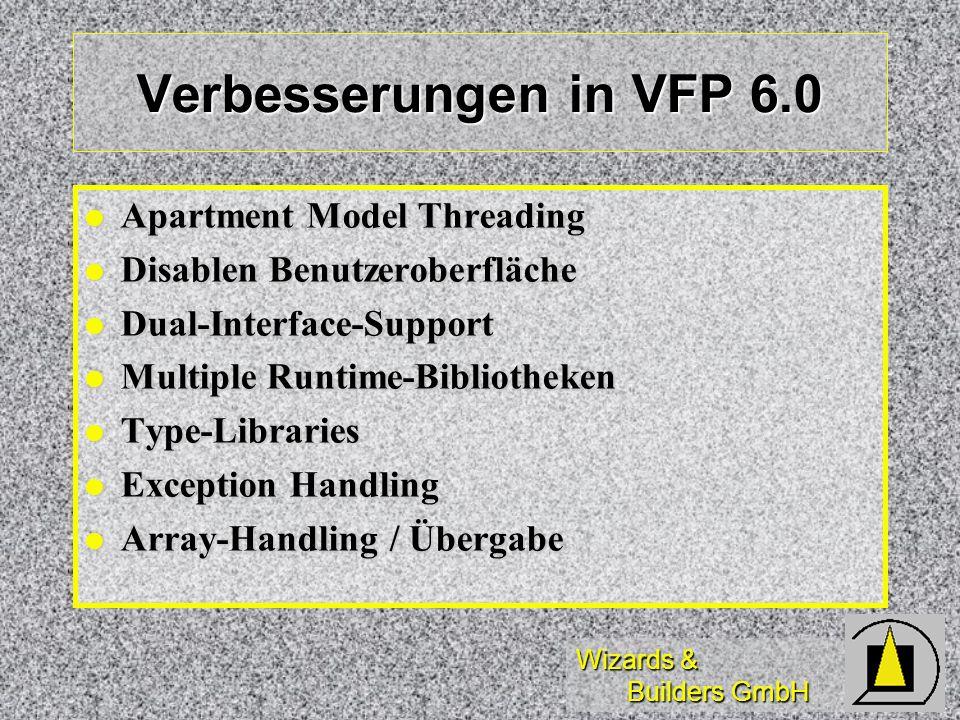 Wizards & Builders GmbH Verbesserungen in VFP 6.0 Apartment Model Threading Apartment Model Threading Disablen Benutzeroberfläche Disablen Benutzerobe