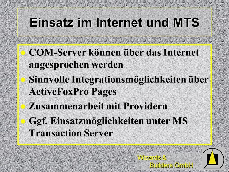 Wizards & Builders GmbH Einsatz im Internet und MTS COM-Server können über das Internet angesprochen werden COM-Server können über das Internet angesp