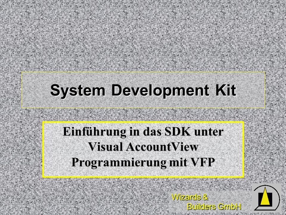 Wizards & Builders GmbH System Development Kit Einführung in das SDK unter Visual AccountView Programmierung mit VFP
