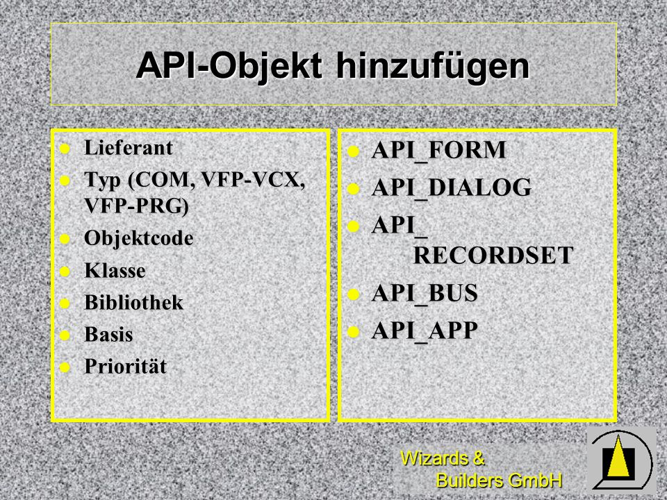 Wizards & Builders GmbH API-Objekt hinzufügen Lieferant Lieferant Typ (COM, VFP-VCX, VFP-PRG) Typ (COM, VFP-VCX, VFP-PRG) Objektcode Objektcode Klasse