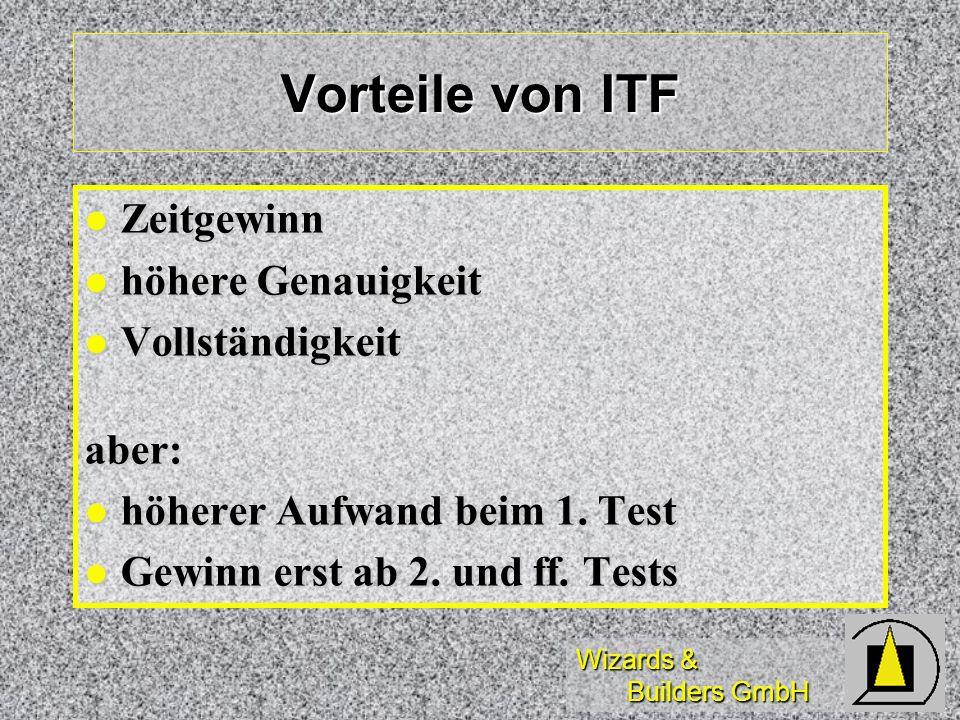 Wizards & Builders GmbH Vorteile von ITF Zeitgewinn Zeitgewinn höhere Genauigkeit höhere Genauigkeit Vollständigkeit Vollständigkeitaber: höherer Aufw