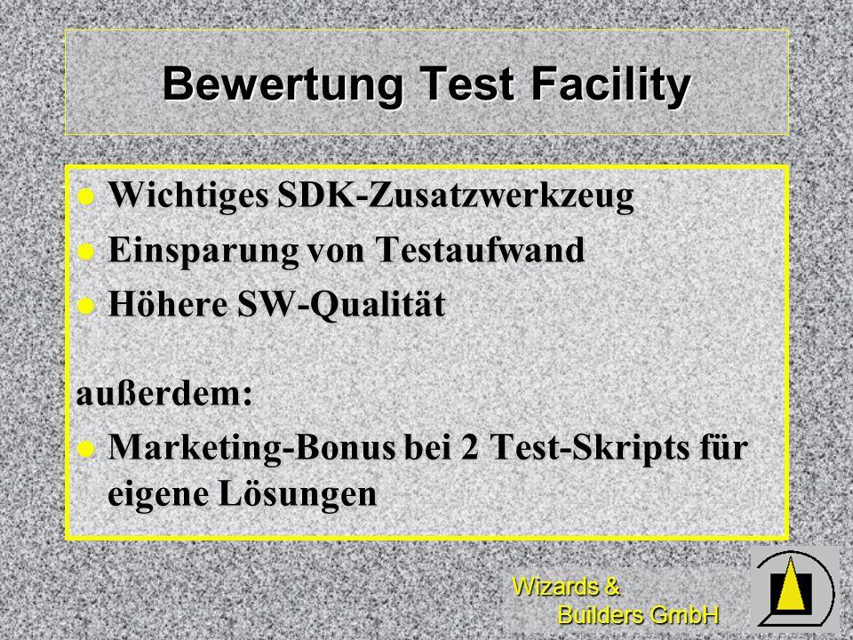 Wizards & Builders GmbH Bewertung Test Facility Wichtiges SDK-Zusatzwerkzeug Wichtiges SDK-Zusatzwerkzeug Einsparung von Testaufwand Einsparung von Te