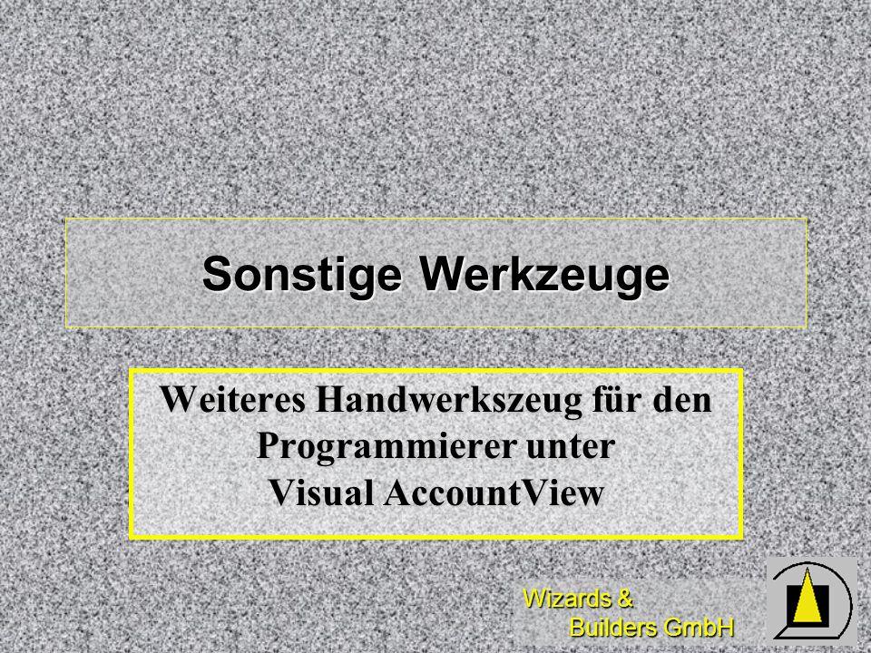 Wizards & Builders GmbH Sonstige Werkzeuge Weiteres Handwerkszeug für den Programmierer unter Visual AccountView