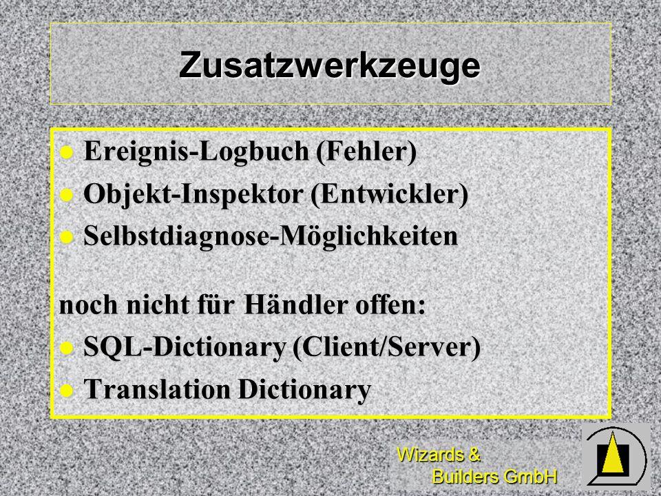 Wizards & Builders GmbH Zusatzwerkzeuge Ereignis-Logbuch (Fehler) Ereignis-Logbuch (Fehler) Objekt-Inspektor (Entwickler) Objekt-Inspektor (Entwickler