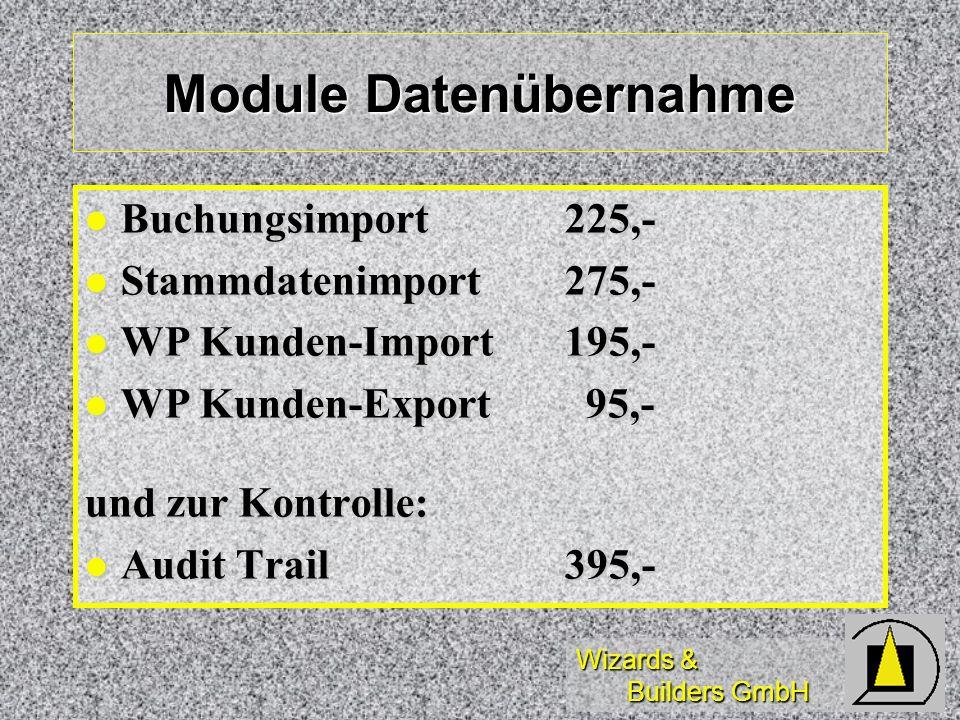 Wizards & Builders GmbH Module Datenübernahme Buchungsimport225,- Buchungsimport225,- Stammdatenimport275,- Stammdatenimport275,- WP Kunden-Import195,