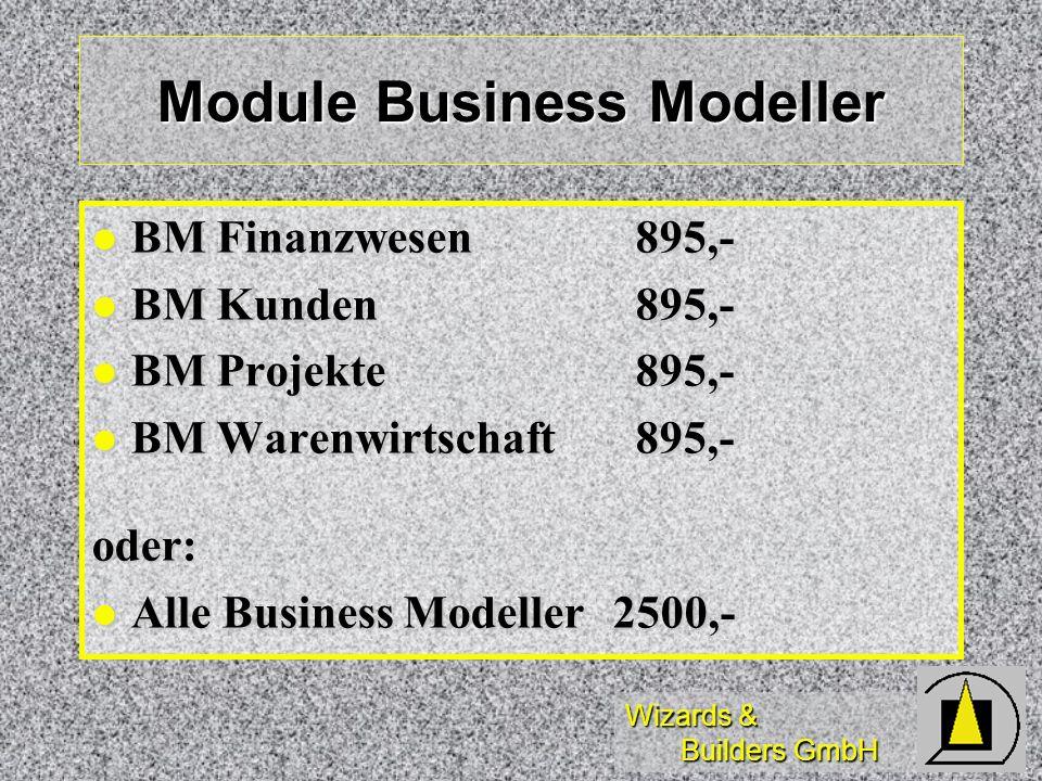 Wizards & Builders GmbH Module Business Modeller BM Finanzwesen 895,- BM Finanzwesen 895,- BM Kunden 895,- BM Kunden 895,- BM Projekte 895,- BM Projek
