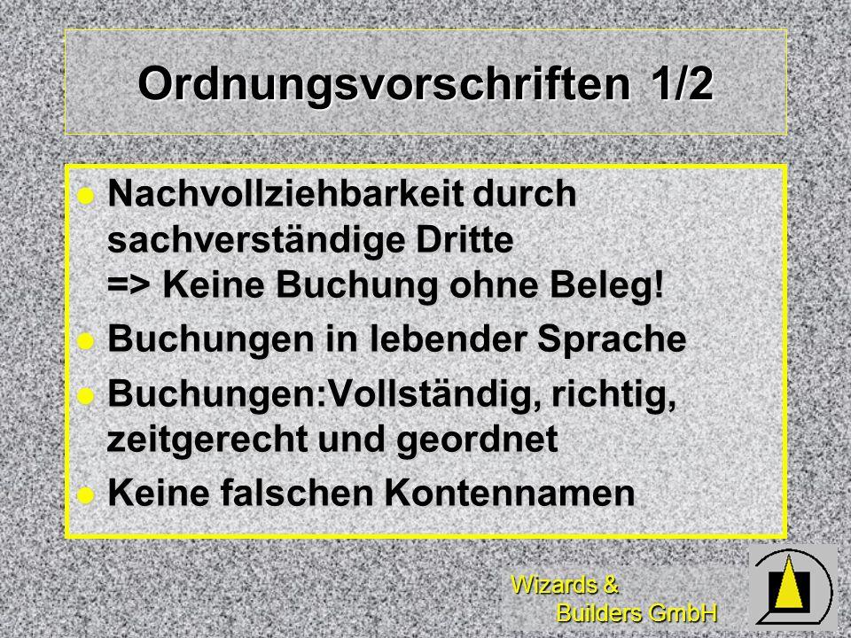 Wizards & Builders GmbH Ordnungsvorschriften 1/2 Nachvollziehbarkeit durch sachverständige Dritte => Keine Buchung ohne Beleg! Nachvollziehbarkeit dur