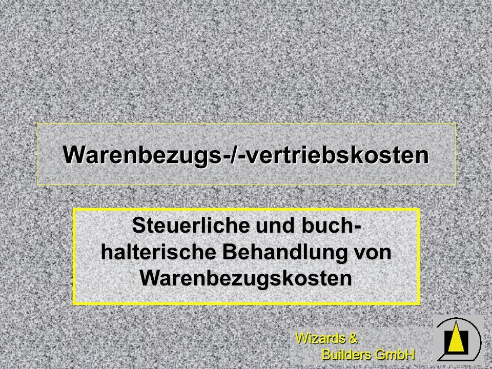 Wizards & Builders GmbH Warenbezugs-/-vertriebskosten Steuerliche und buch- halterische Behandlung von Warenbezugskosten