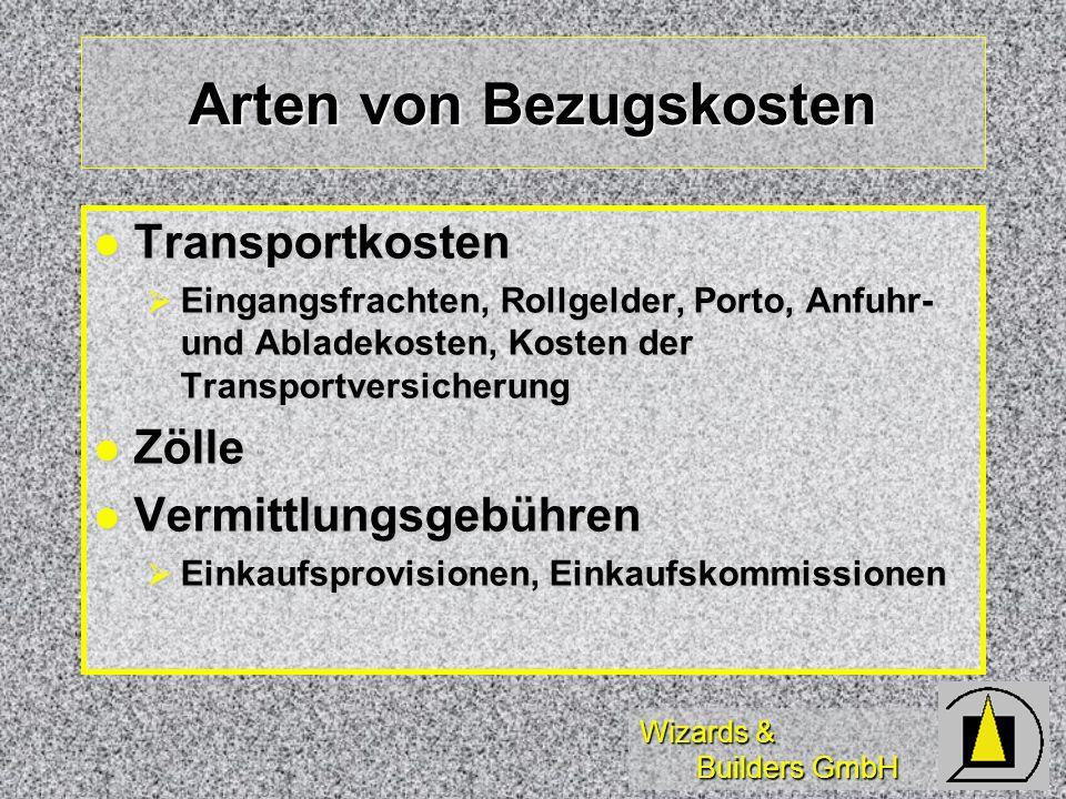 Wizards & Builders GmbH Arten von Bezugskosten Transportkosten Transportkosten Eingangsfrachten, Rollgelder, Porto, Anfuhr- und Abladekosten, Kosten d