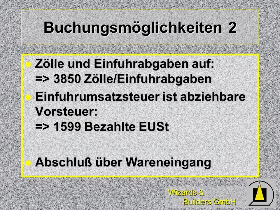 Wizards & Builders GmbH Buchungsmöglichkeiten 2 Zölle und Einfuhrabgaben auf: => 3850 Zölle/Einfuhrabgaben Zölle und Einfuhrabgaben auf: => 3850 Zölle
