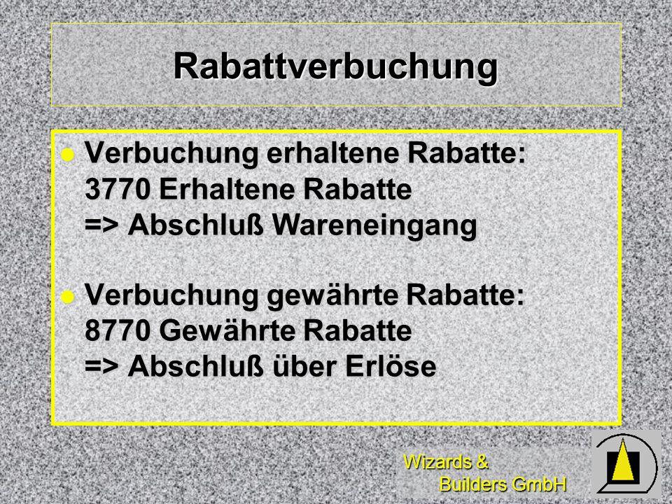 Wizards & Builders GmbH Rabattverbuchung Verbuchung erhaltene Rabatte: 3770 Erhaltene Rabatte => Abschluß Wareneingang Verbuchung erhaltene Rabatte: 3