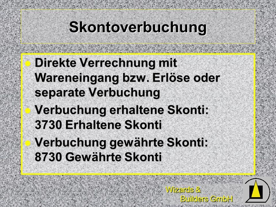 Wizards & Builders GmbH Skontoverbuchung Direkte Verrechnung mit Wareneingang bzw. Erlöse oder separate Verbuchung Direkte Verrechnung mit Wareneingan