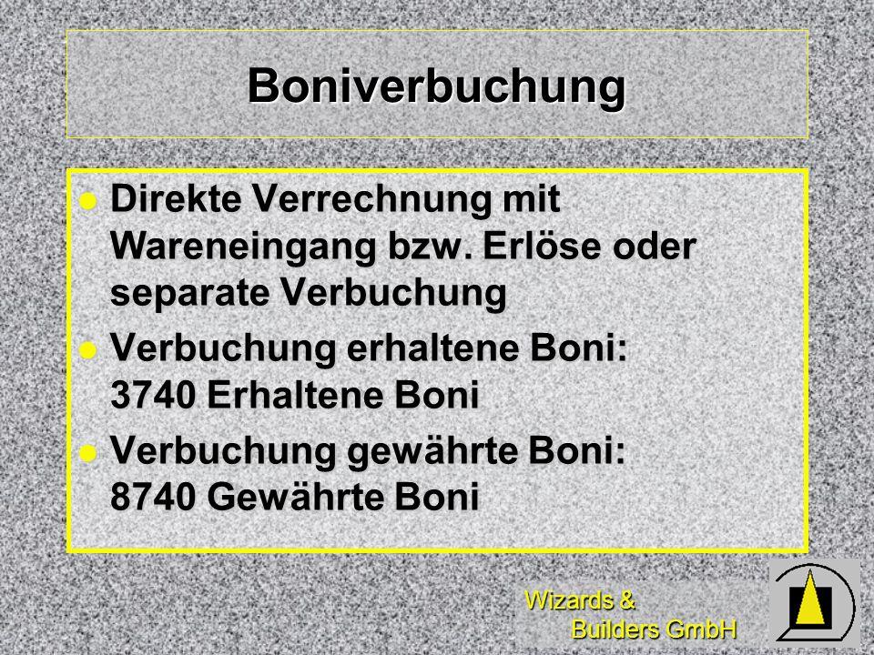 Wizards & Builders GmbH Boniverbuchung Direkte Verrechnung mit Wareneingang bzw. Erlöse oder separate Verbuchung Direkte Verrechnung mit Wareneingang