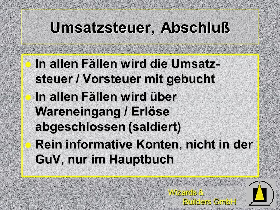 Wizards & Builders GmbH Umsatzsteuer, Abschluß In allen Fällen wird die Umsatz- steuer / Vorsteuer mit gebucht In allen Fällen wird die Umsatz- steuer
